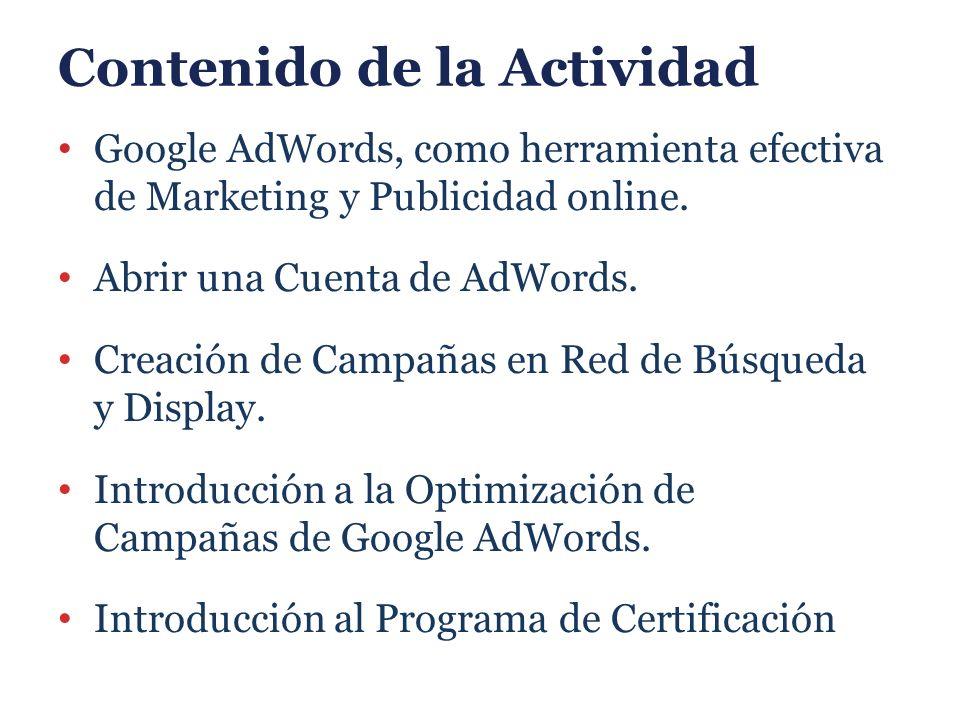 Contenido de la Actividad Google AdWords, como herramienta efectiva de Marketing y Publicidad online. Abrir una Cuenta de AdWords. Creación de Campaña