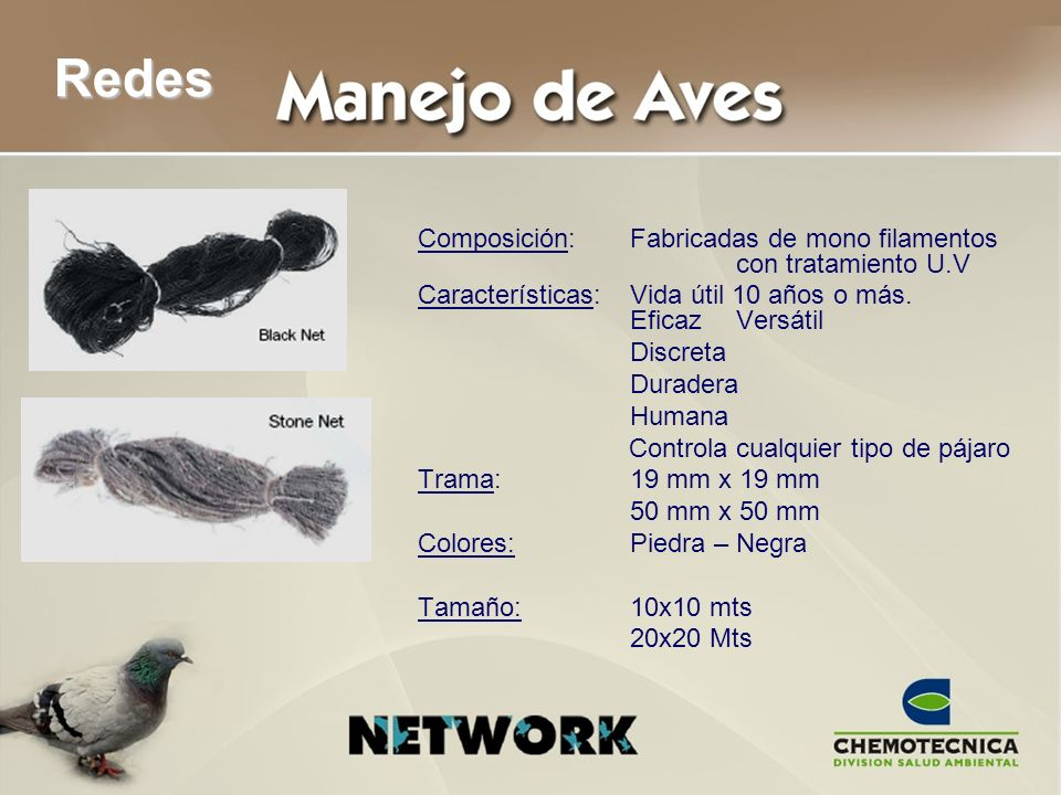 Redes Composición: Fabricadas de mono filamentos con tratamiento U.V Características:Vida útil 10 años o más. EficazVersátil Discreta Duradera Humana