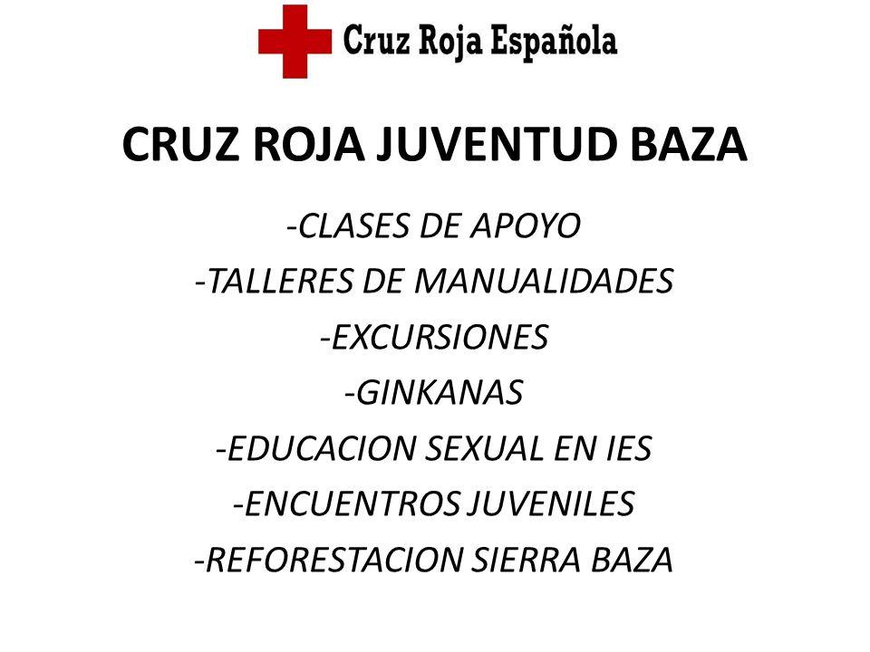 CRUZ ROJA JUVENTUD BAZA -CLASES DE APOYO -TALLERES DE MANUALIDADES -EXCURSIONES -GINKANAS -EDUCACION SEXUAL EN IES -ENCUENTROS JUVENILES -REFORESTACIO
