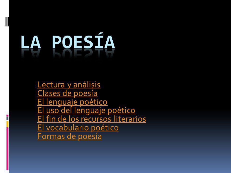 Lectura y análisis Clases de poesía El lenguaje poético El uso del lenguaje poético El fin de los recursos literarios El vocabulario poético Formas de