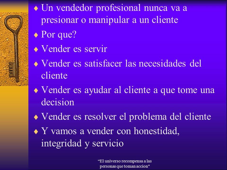 Un vendedor profesional nunca va a presionar o manipular a un cliente Por que? Vender es servir Vender es satisfacer las necesidades del cliente Vende