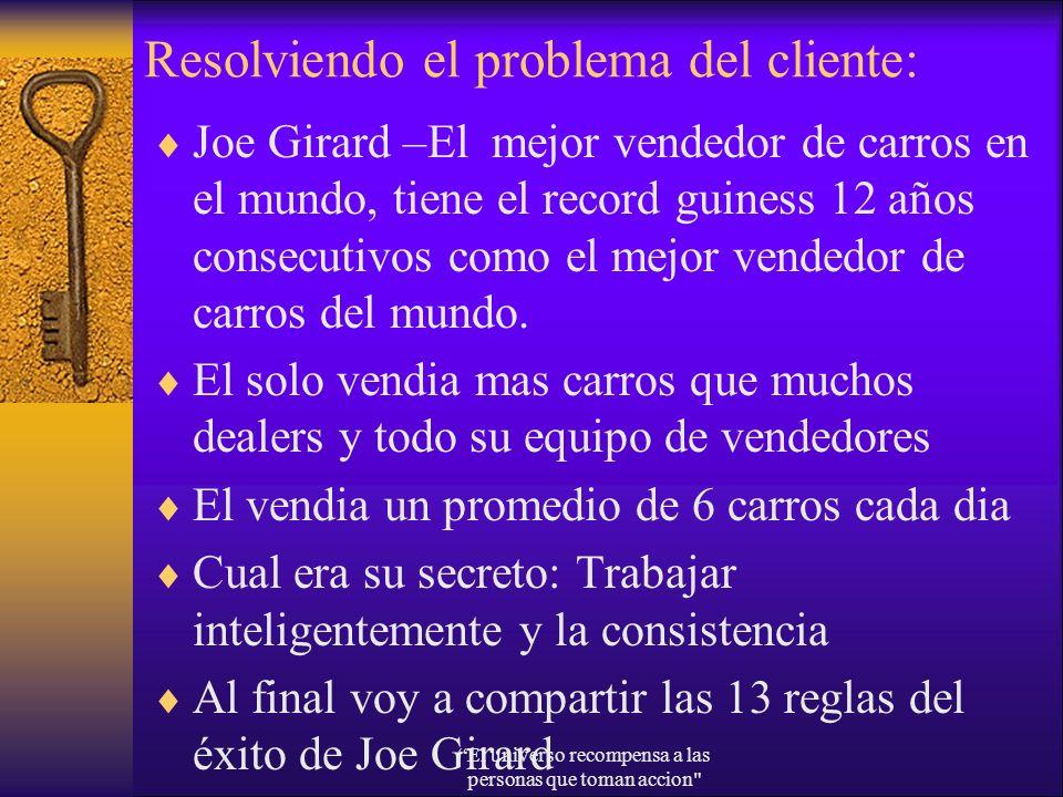 Resolviendo el problema del cliente: Joe Girard –El mejor vendedor de carros en el mundo, tiene el record guiness 12 años consecutivos como el mejor v