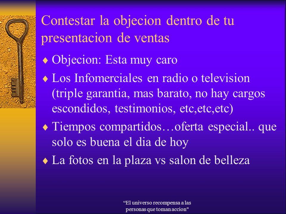 Contestar la objecion dentro de tu presentacion de ventas Objecion: Esta muy caro Los Infomerciales en radio o television (triple garantia, mas barato