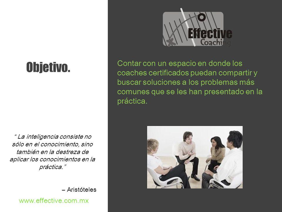 Objetivo. Contar con un espacio en donde los coaches certificados puedan compartir y buscar soluciones a los problemas más comunes que se les han pres