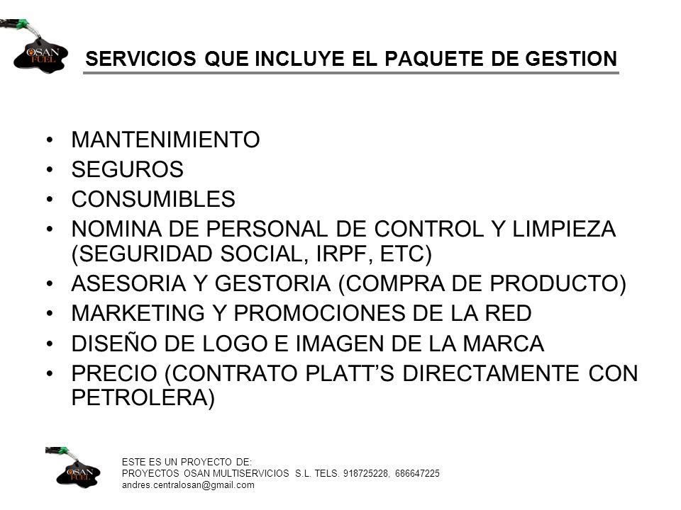 SERVICIOS QUE INCLUYE EL PAQUETE DE GESTION MANTENIMIENTO SEGUROS CONSUMIBLES NOMINA DE PERSONAL DE CONTROL Y LIMPIEZA (SEGURIDAD SOCIAL, IRPF, ETC) A