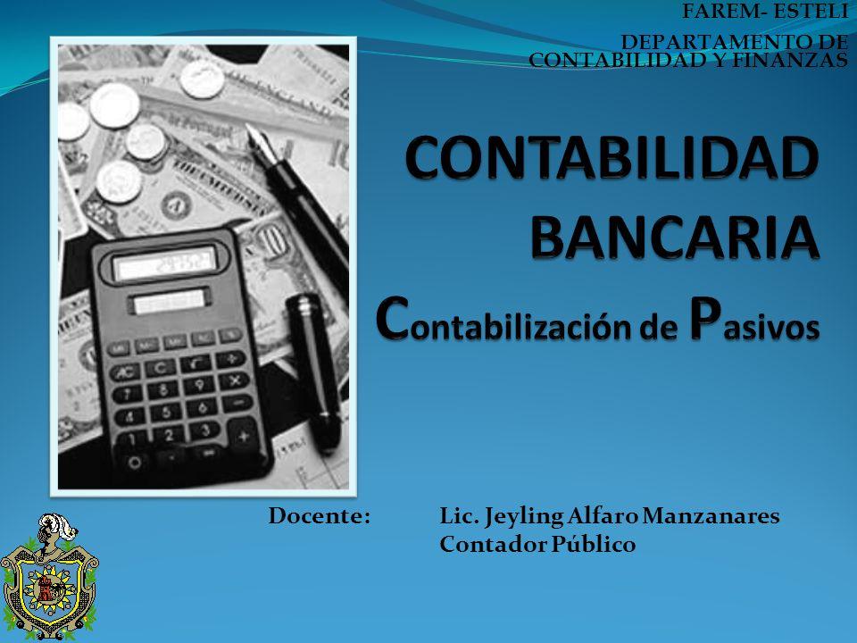 Docente:Lic. Jeyling Alfaro Manzanares Contador Público FAREM- ESTELI DEPARTAMENTO DE CONTABILIDAD Y FINANZAS