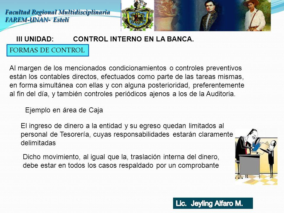 Facultad Regional Multidisciplinaria FAREM-UNAN- Estelí III UNIDAD: CONTROL INTERNO EN LA BANCA. FORMAS DE CONTROL Ejemplo en área de Caja Al margen d