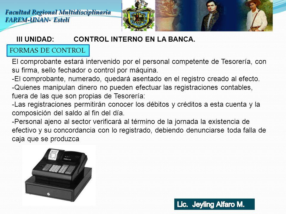 Facultad Regional Multidisciplinaria FAREM-UNAN- Estelí III UNIDAD: CONTROL INTERNO EN LA BANCA. FORMAS DE CONTROL El comprobante estará intervenido p