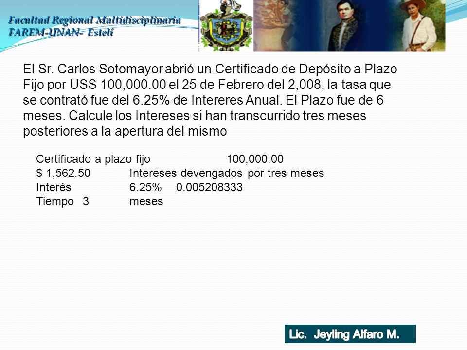 Facultad Regional Multidisciplinaria FAREM-UNAN- Estelí El Sr. Carlos Sotomayor abrió un Certificado de Depósito a Plazo Fijo por USS 100,000.00 el 25