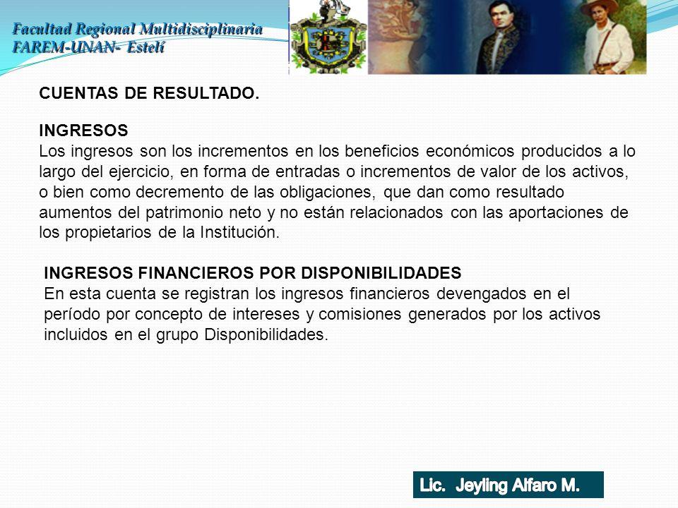 Facultad Regional Multidisciplinaria FAREM-UNAN- Estelí CUENTAS DE RESULTADO. INGRESOS Los ingresos son los incrementos en los beneficios económicos p