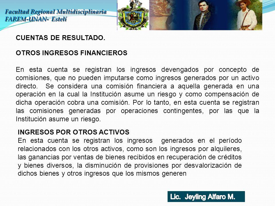 Facultad Regional Multidisciplinaria FAREM-UNAN- Estelí CUENTAS DE RESULTADO. OTROS INGRESOS FINANCIEROS En esta cuenta se registran los ingresos deve