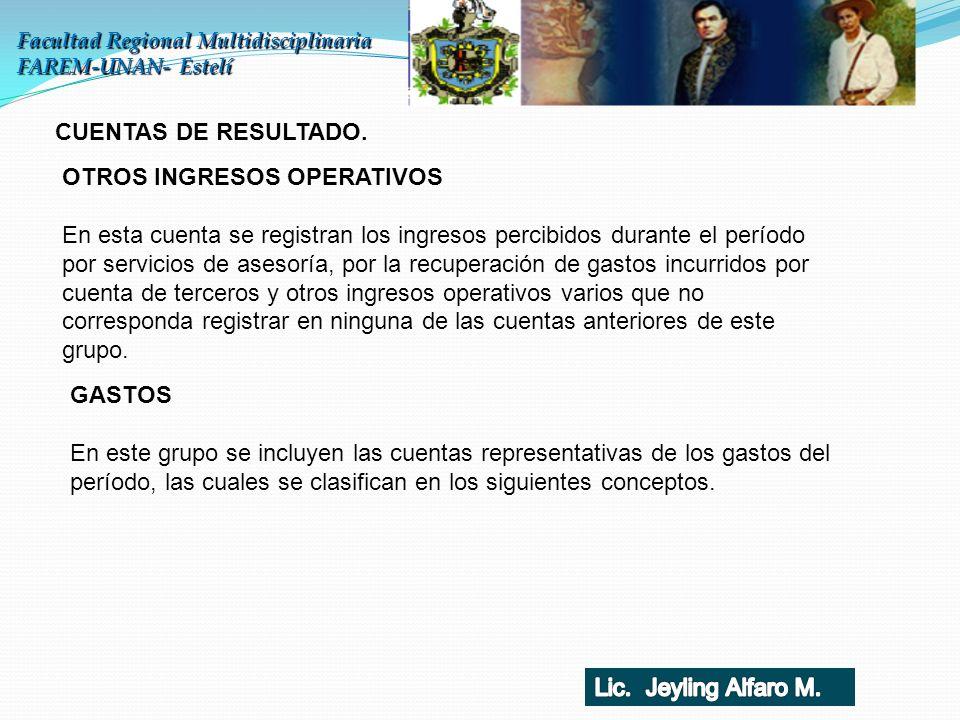 Facultad Regional Multidisciplinaria FAREM-UNAN- Estelí CUENTAS DE RESULTADO. GASTOS En este grupo se incluyen las cuentas representativas de los gast