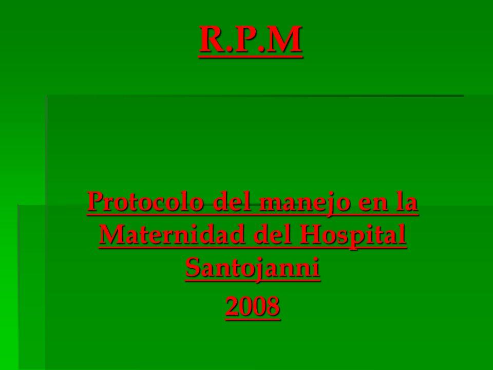 R.P.M Protocolo del manejo en la Maternidad del Hospital Santojanni 2008