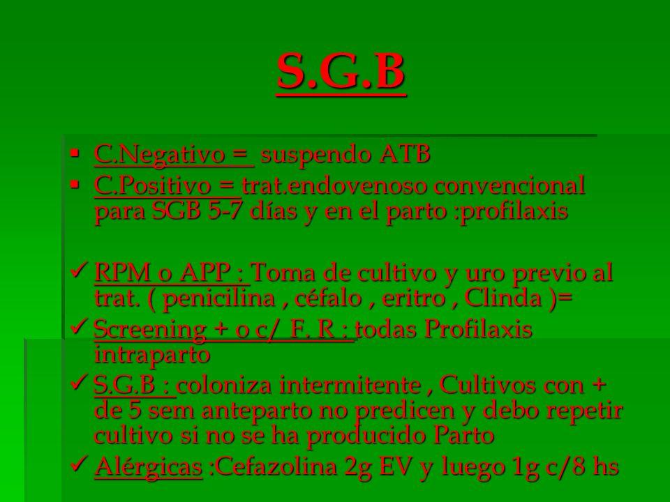 S.G.B C.Negativo = suspendo ATB C.Negativo = suspendo ATB C.Positivo = trat.endovenoso convencional para SGB 5-7 días y en el parto :profilaxis C.Posi
