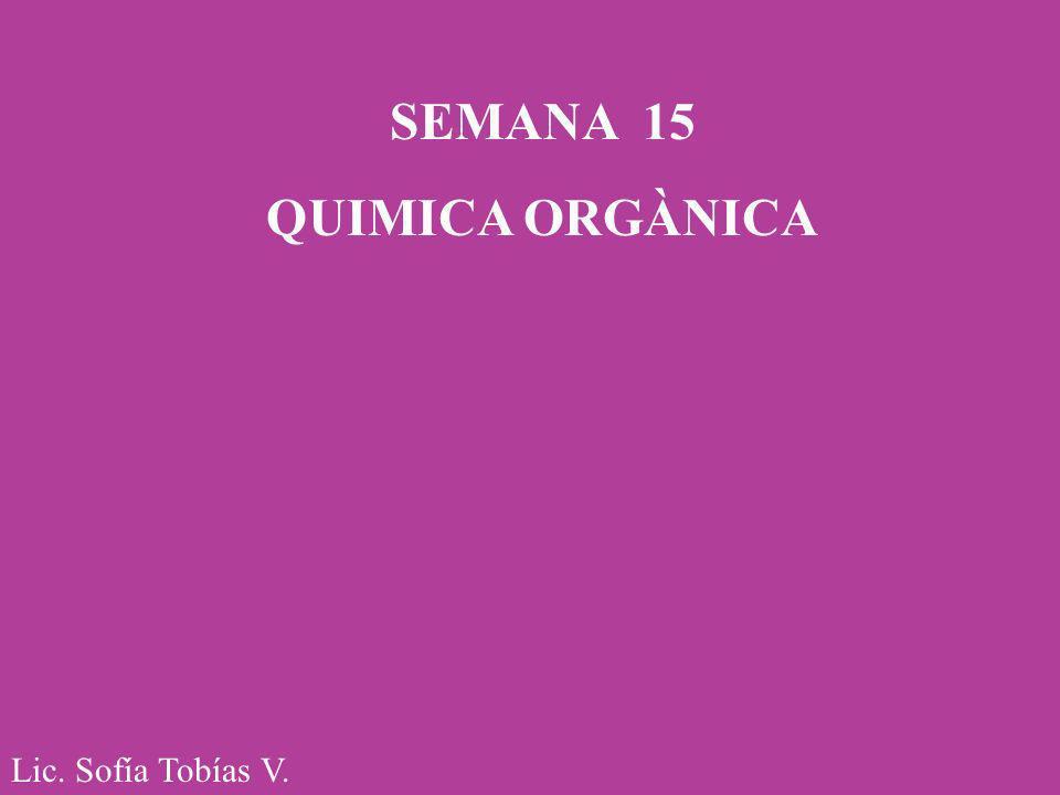 Lic. Sofía Tobías V. SEMANA 15 QUIMICA ORGÀNICA