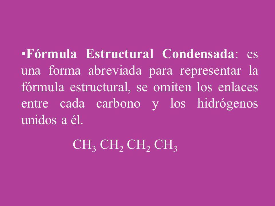 Fórmula Estructural Condensada: es una forma abreviada para representar la fórmula estructural, se omiten los enlaces entre cada carbono y los hidróge