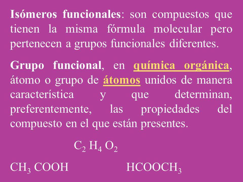 Isómeros funcionales: son compuestos que tienen la misma fórmula molecular pero pertenecen a grupos funcionales diferentes. Grupo funcional, en químic