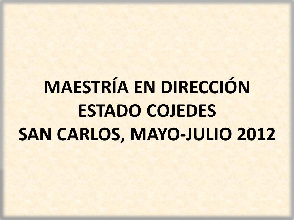 MAESTRÍA EN DIRECCIÓN ESTADO COJEDES SAN CARLOS, MAYO-JULIO 2012