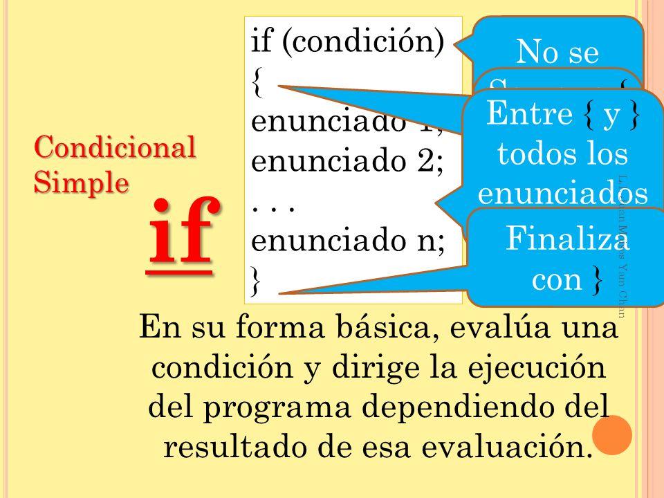 if (condición) { /*Se ejecutan Si se cumple la condición*/ Enuciados… } CondicionalCondicionalCondicionalCondicional SimpleSimpleSimpleSimple Si la expresión evalúa a verdadero, se ejecuta el bloque de código.