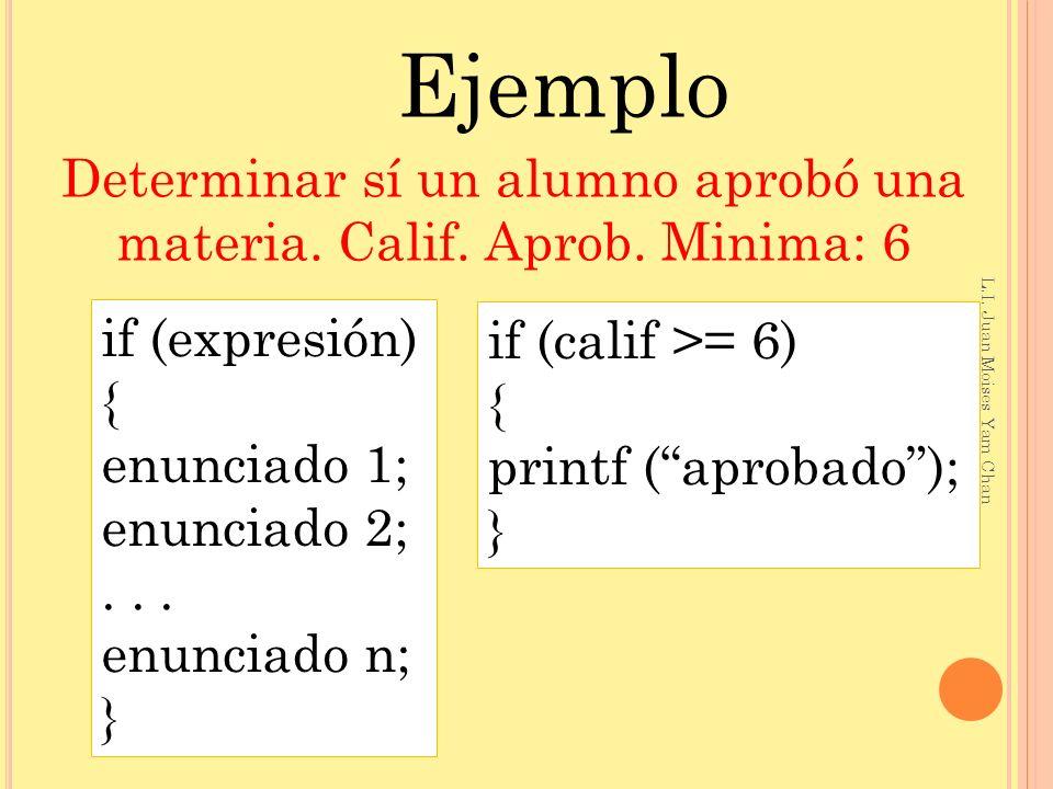 if (calif >= 6) { printf (aprobado); } Ejemplo Determinar sí un alumno aprobó una materia.