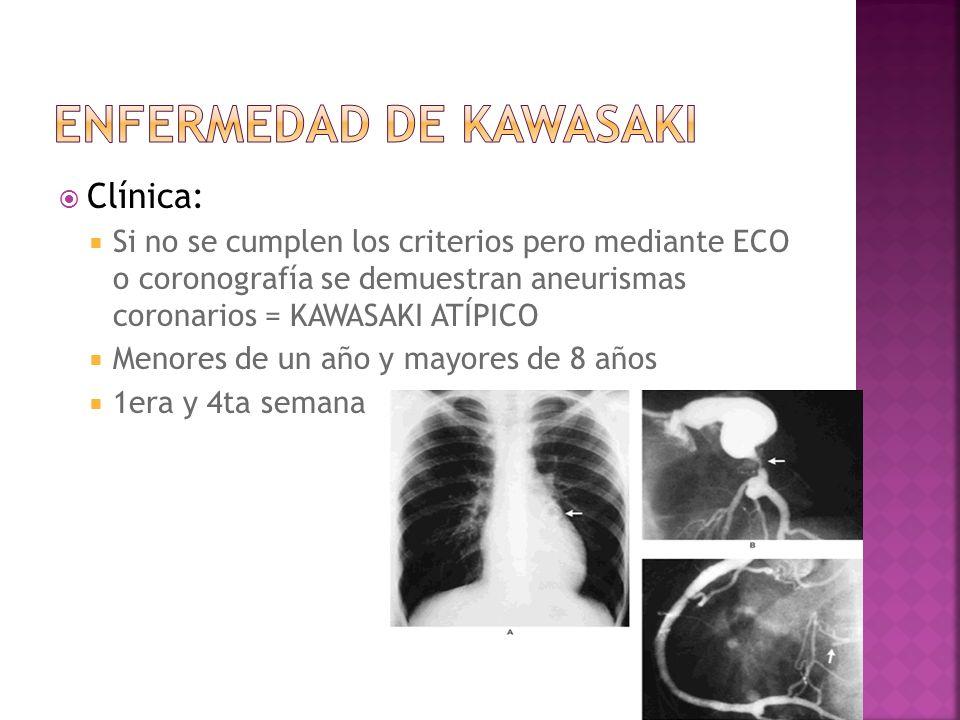 Clínica: Si no se cumplen los criterios pero mediante ECO o coronografía se demuestran aneurismas coronarios = KAWASAKI ATÍPICO Menores de un año y ma