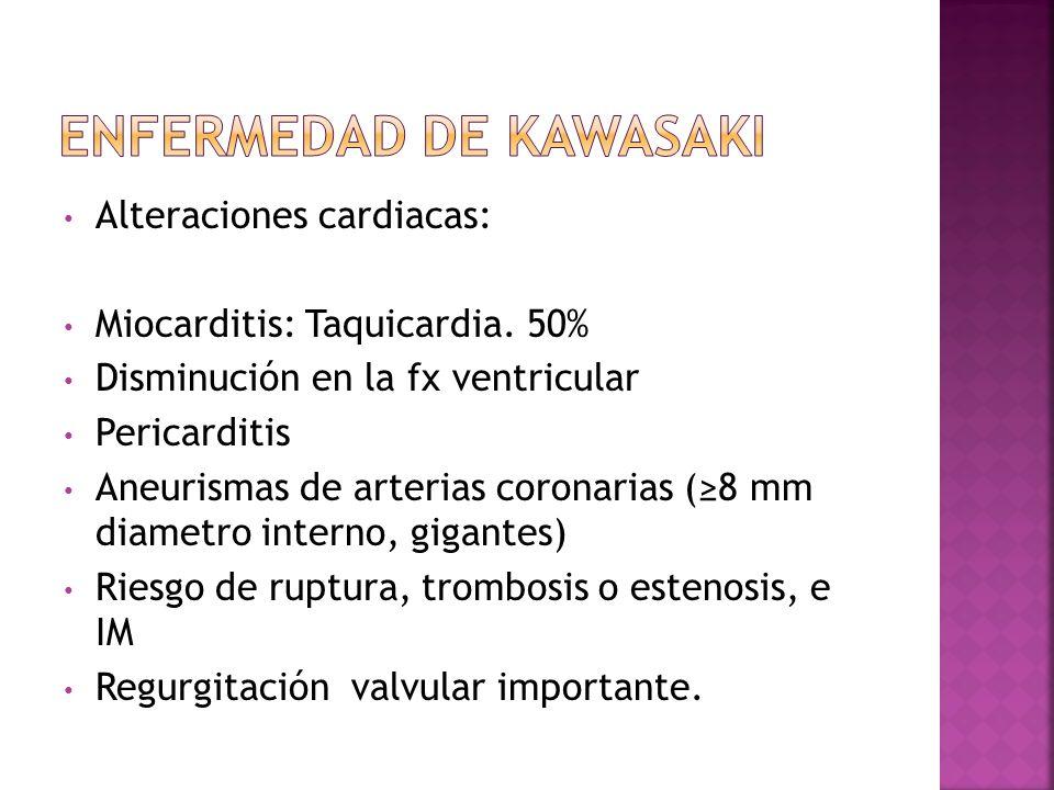 Alteraciones cardiacas: Miocarditis: Taquicardia. 50% Disminución en la fx ventricular Pericarditis Aneurismas de arterias coronarias (8 mm diametro i