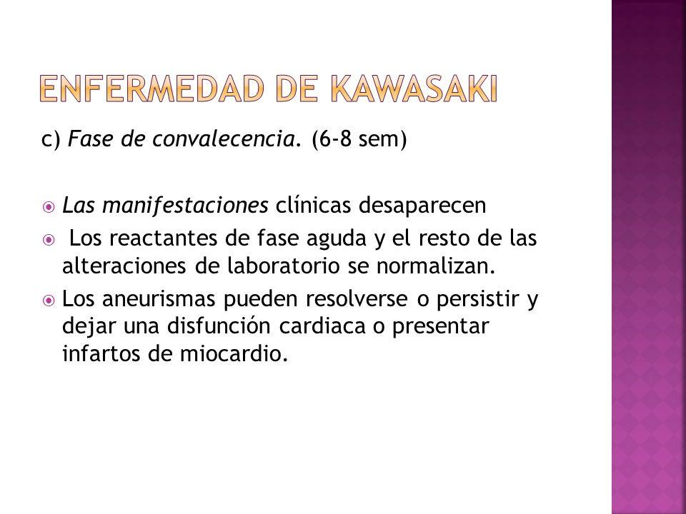 c) Fase de convalecencia. (6-8 sem) Las manifestaciones clínicas desaparecen Los reactantes de fase aguda y el resto de las alteraciones de laboratori