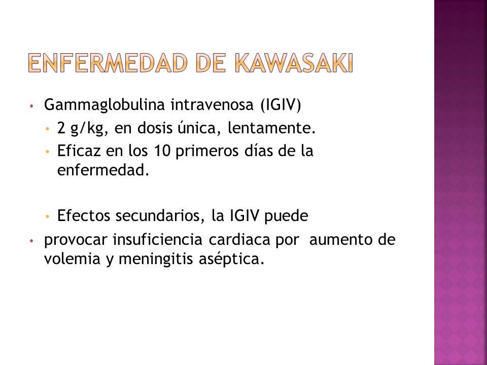 Gammaglobulina intravenosa (IGIV) 2 g/kg, en dosis única, lentamente. Eficaz en los 10 primeros días de la enfermedad. Efectos secundarios, la IGIV pu
