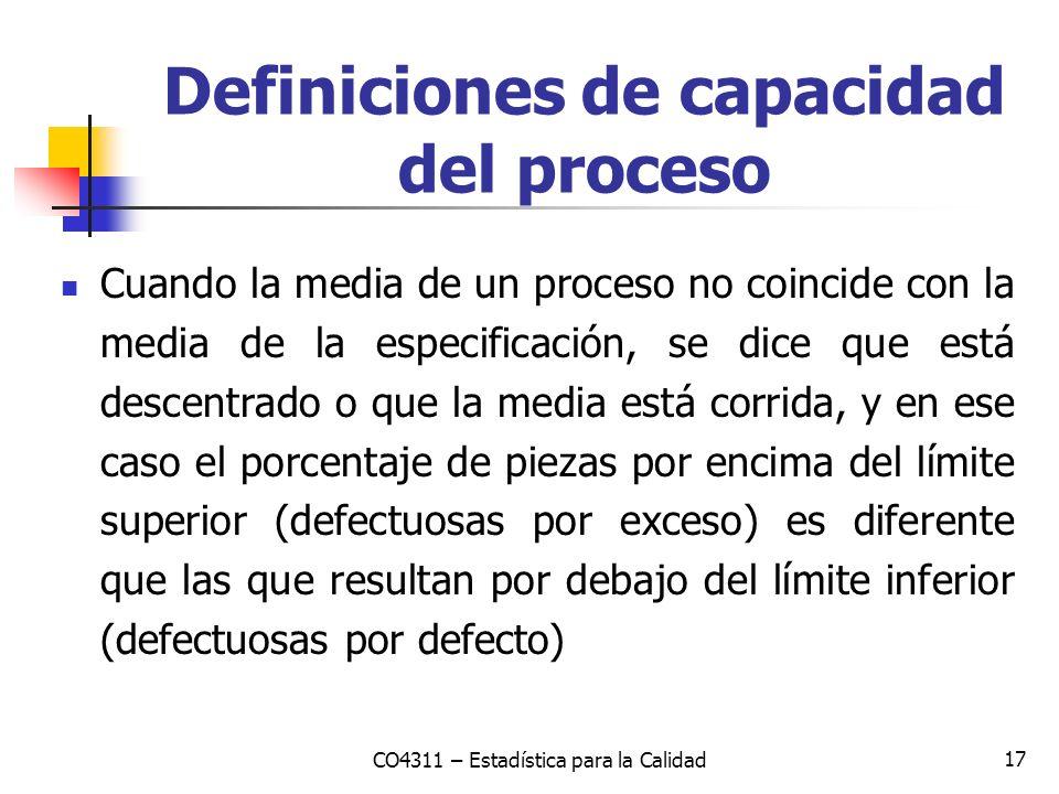 17 Cuando la media de un proceso no coincide con la media de la especificación, se dice que está descentrado o que la media está corrida, y en ese cas