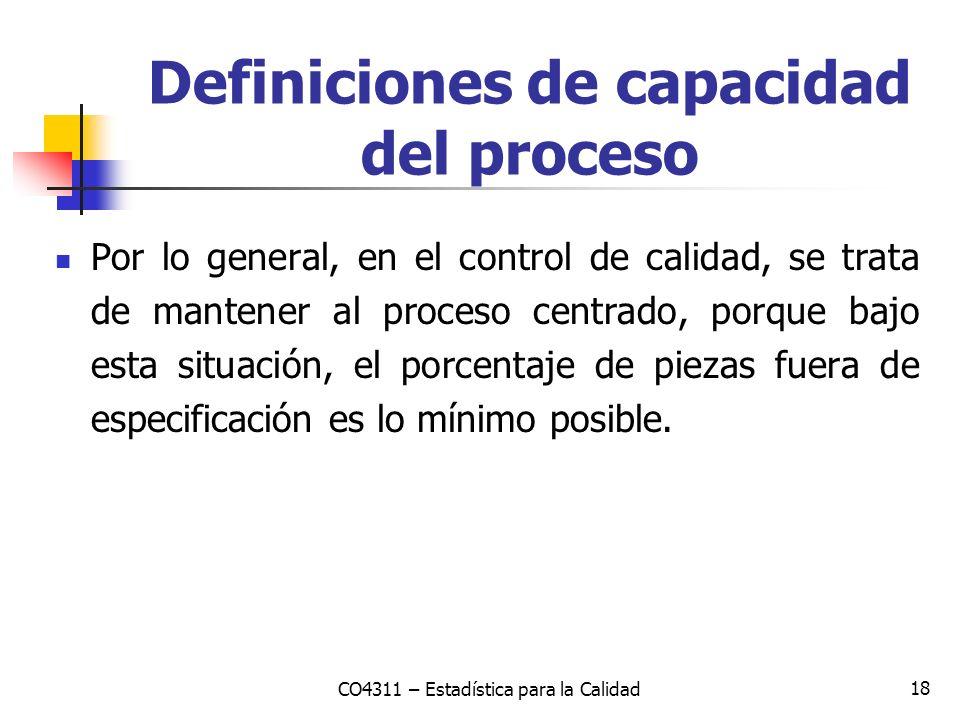 18 Por lo general, en el control de calidad, se trata de mantener al proceso centrado, porque bajo esta situación, el porcentaje de piezas fuera de es