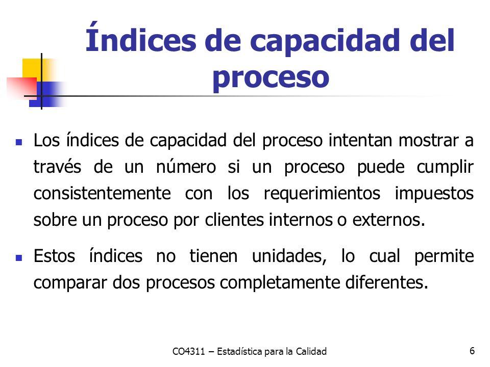 7 La limitante principal de estos índices es que no tienen significado si los datos analizados provienen de un proceso fuera de control y la razón es que la capacidad del proceso es una predicción y solo se puede predecir algo que es estable.