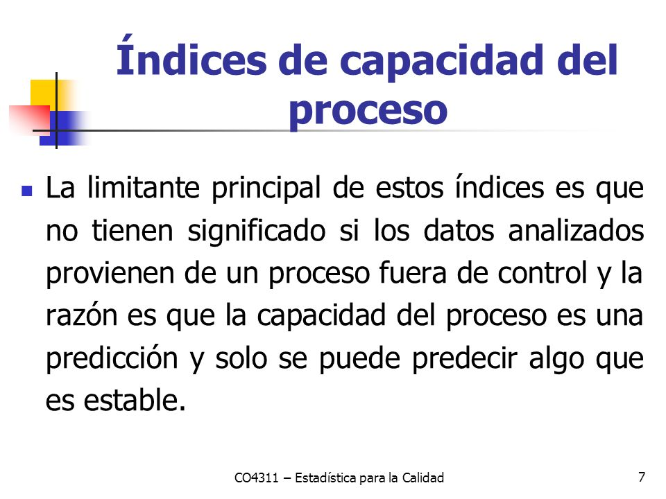 7 La limitante principal de estos índices es que no tienen significado si los datos analizados provienen de un proceso fuera de control y la razón es