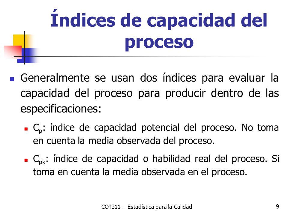 9 Generalmente se usan dos índices para evaluar la capacidad del proceso para producir dentro de las especificaciones: C p : índice de capacidad poten
