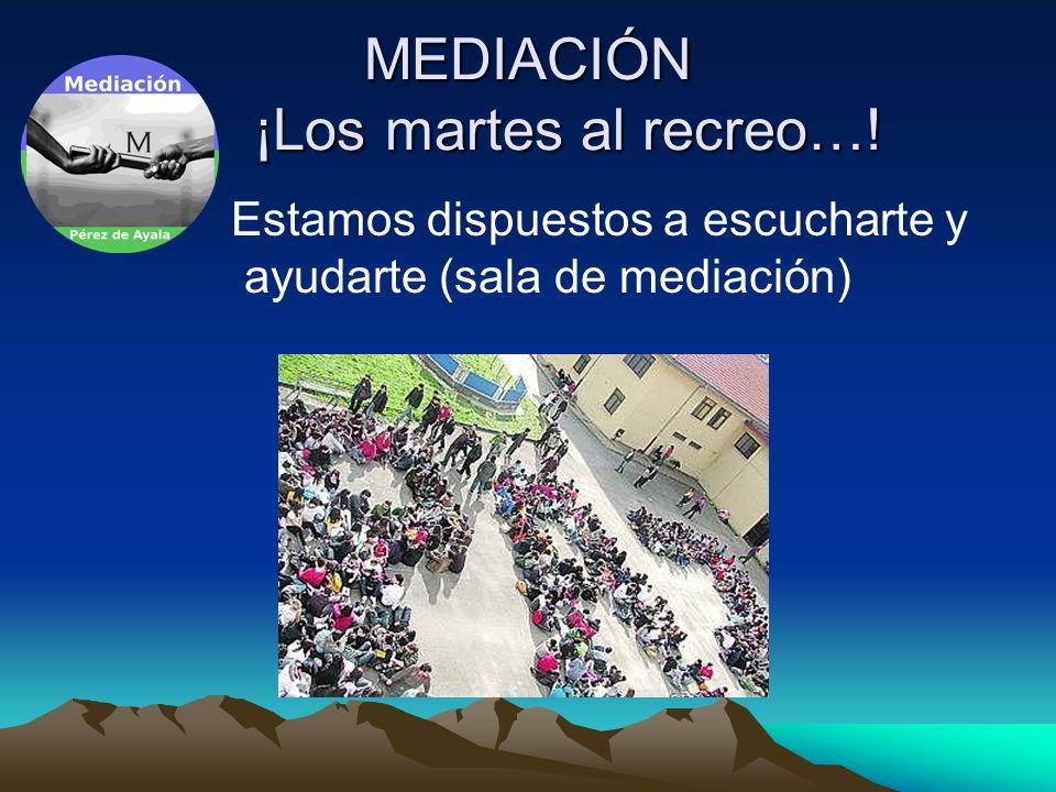 MEDIACIÓN ¡Los martes al recreo…! Estamos dispuestos a escucharte y ayudarte (sala de mediación)