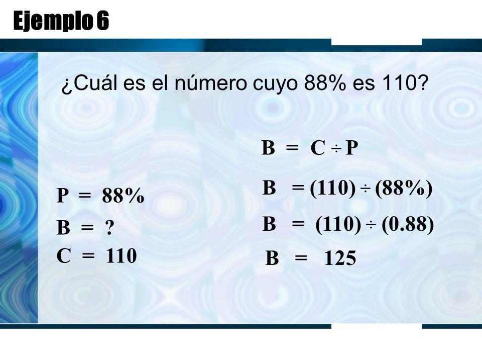 Ejemplo 6 ¿Cuál es el número cuyo 88% es 110. B = C ÷ P P = 88% B = .
