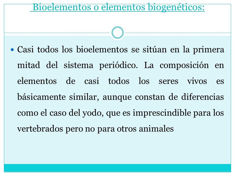 Bioelementos o elementos biogenéticos: Casi todos los bioelementos se sitúan en la primera mitad del sistema periódico. La composición en elementos de