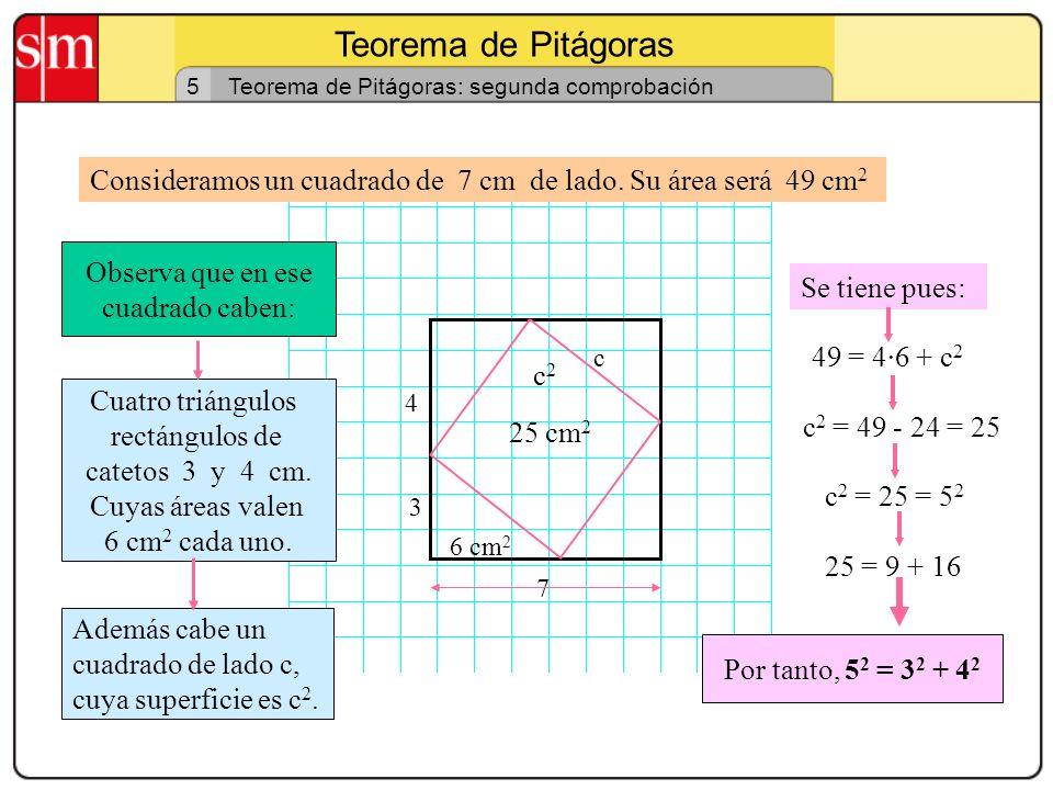 Teorema de Pitágoras 4 Teorema de Pitágoras: comprobación Por tanto: 3 2 + 4 2 = 5 2 3 4 Consideramos un triángulo rectángulo de catetos 3 y 4 cm El á