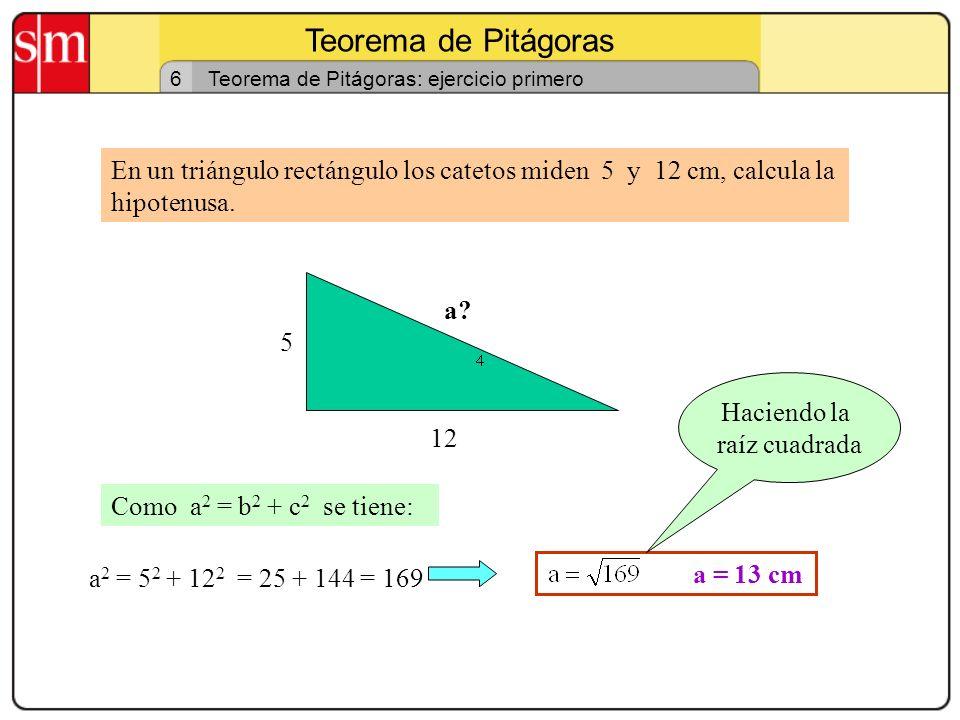 Teorema de Pitágoras 5 Teorema de Pitágoras: segunda comprobación Consideramos un cuadrado de 7 cm de lado. Su área será 49 cm 2 Cuatro triángulos rec