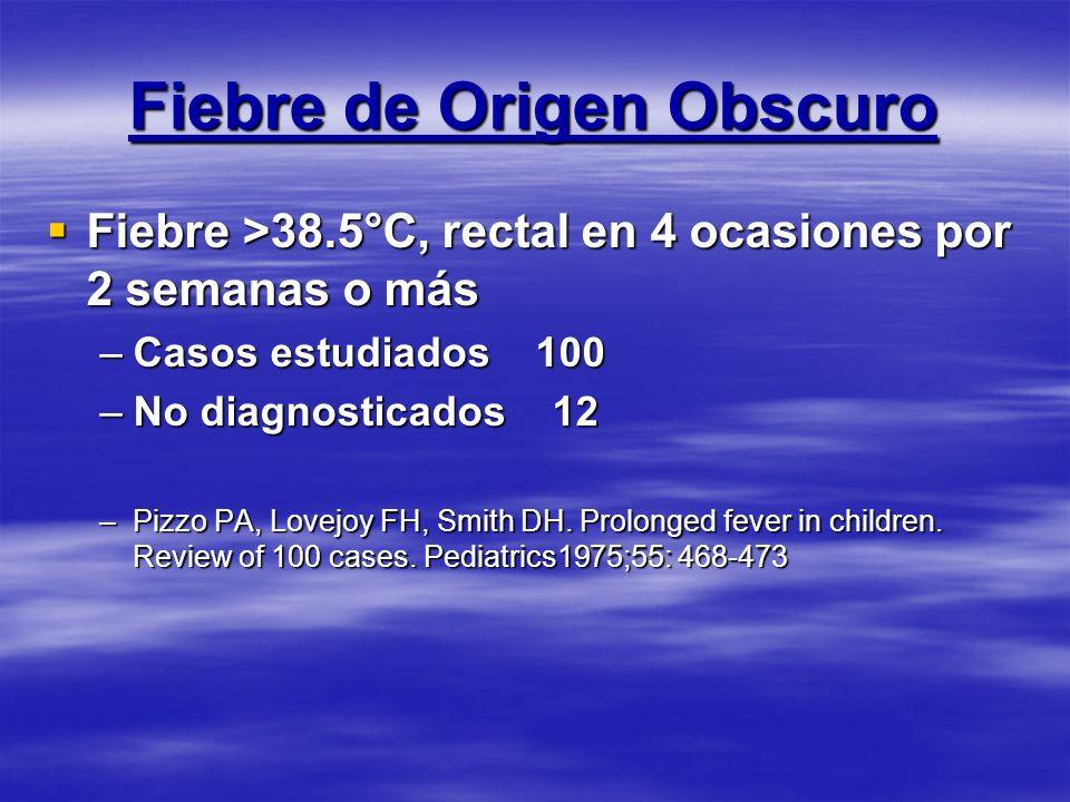 Fiebre de Origen Obscuro Fiebre >38.5°C, rectal en 4 ocasiones por 2 semanas o más Fiebre >38.5°C, rectal en 4 ocasiones por 2 semanas o más –Casos es