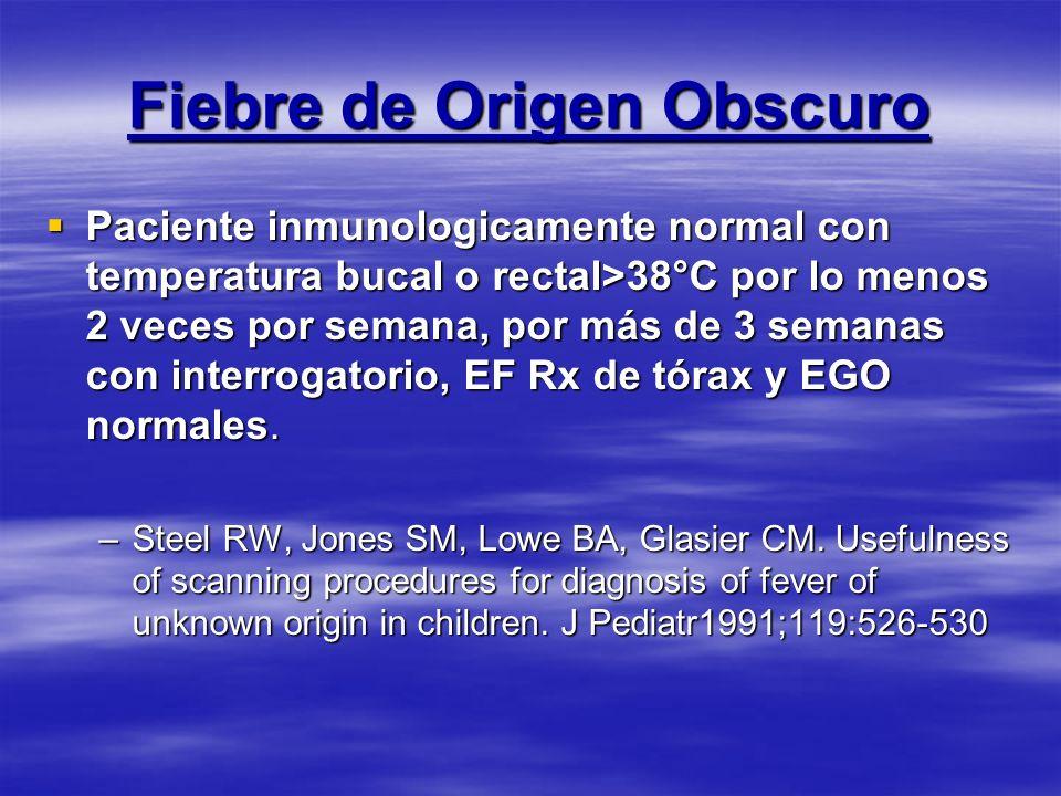 Fiebre de Origen Obscuro Paciente inmunologicamente normal con temperatura bucal o rectal>38°C por lo menos 2 veces por semana, por más de 3 semanas c