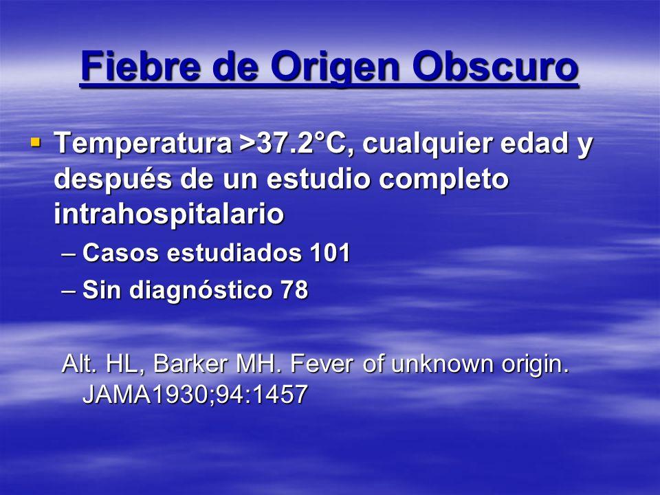 Fiebre de Origen Obscuro Temperatura >37.2°C, cualquier edad y después de un estudio completo intrahospitalario Temperatura >37.2°C, cualquier edad y