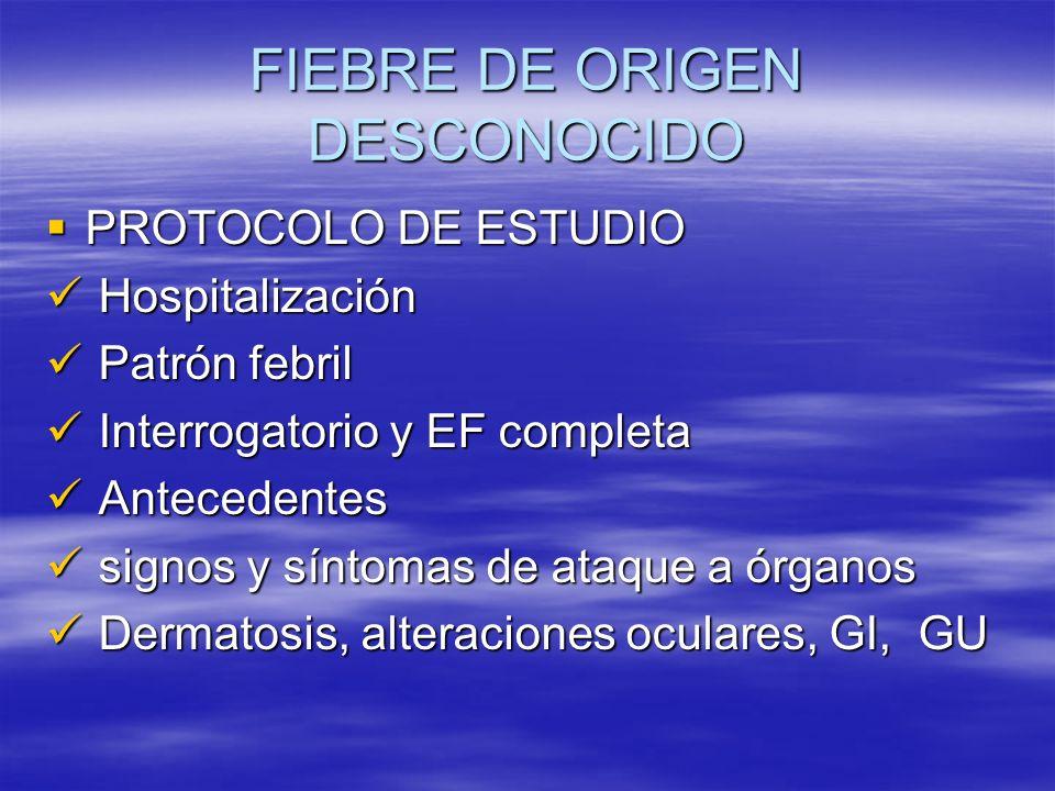 FIEBRE DE ORIGEN DESCONOCIDO PROTOCOLO DE ESTUDIO PROTOCOLO DE ESTUDIO Hospitalización Hospitalización Patrón febril Patrón febril Interrogatorio y EF