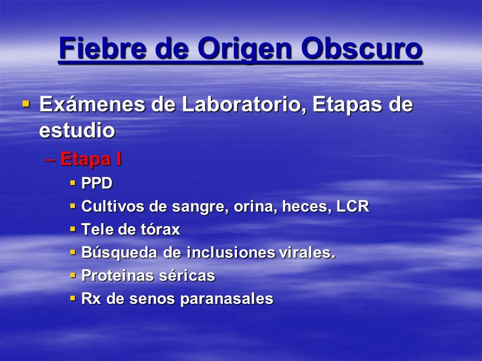 Fiebre de Origen Obscuro Exámenes de Laboratorio, Etapas de estudio Exámenes de Laboratorio, Etapas de estudio –Etapa I PPD PPD Cultivos de sangre, or