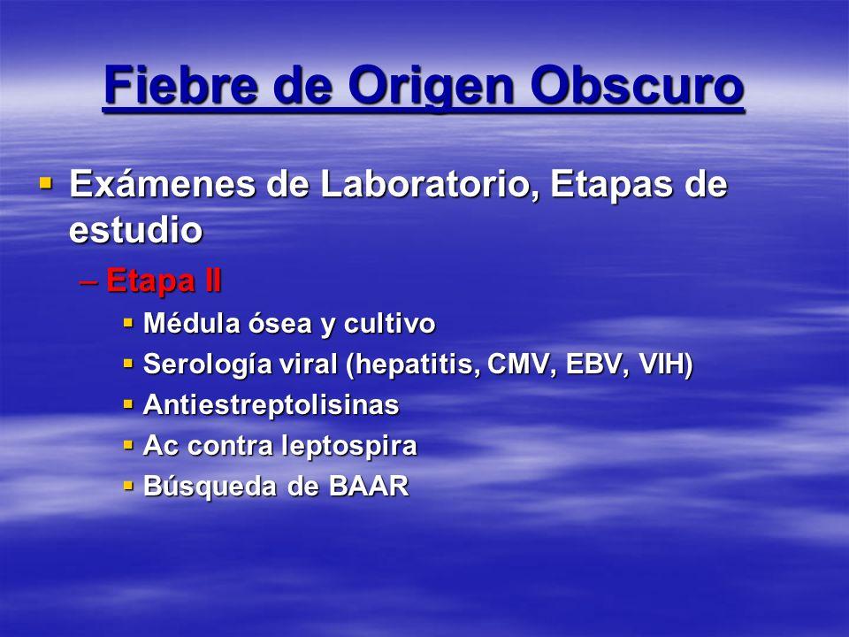 Fiebre de Origen Obscuro Exámenes de Laboratorio, Etapas de estudio Exámenes de Laboratorio, Etapas de estudio –Etapa II Médula ósea y cultivo Médula