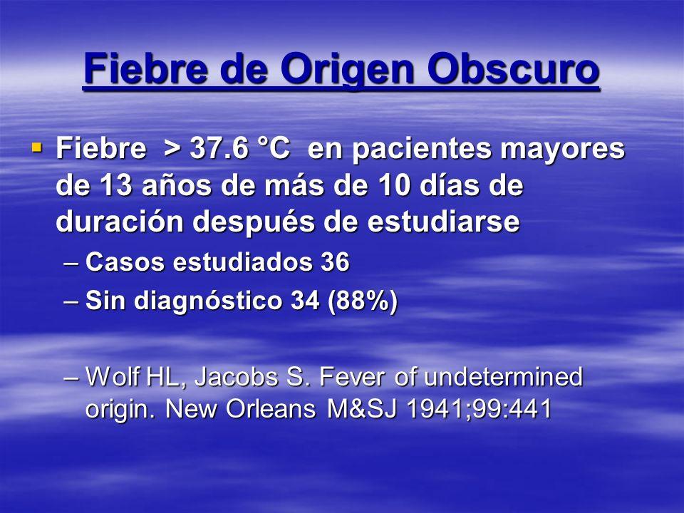 Fiebre de Origen Obscuro Fiebre > 37.6 °C en pacientes mayores de 13 años de más de 10 días de duración después de estudiarse Fiebre > 37.6 °C en paci