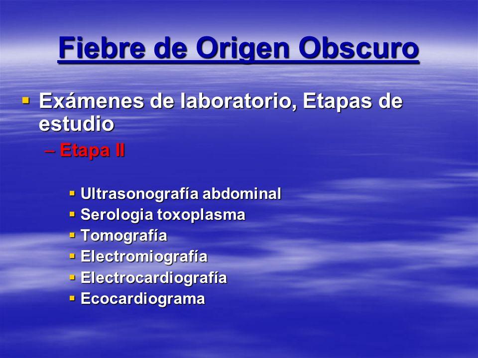 Fiebre de Origen Obscuro Exámenes de laboratorio, Etapas de estudio Exámenes de laboratorio, Etapas de estudio –Etapa II Ultrasonografía abdominal Ult
