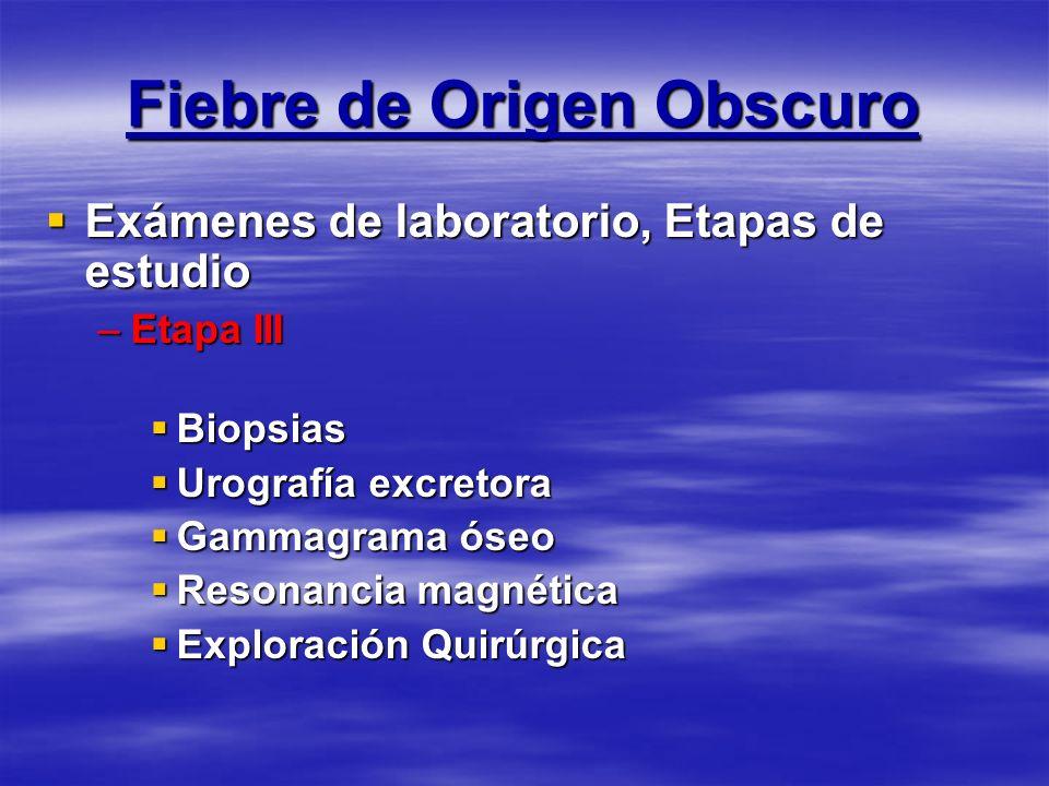 Fiebre de Origen Obscuro Exámenes de laboratorio, Etapas de estudio Exámenes de laboratorio, Etapas de estudio –Etapa III Biopsias Biopsias Urografía