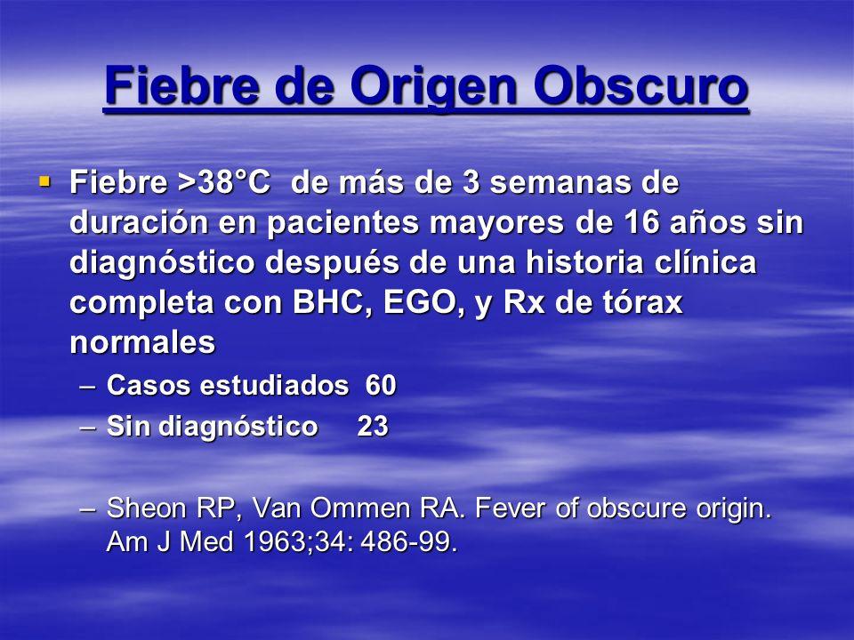 Fiebre de Origen Obscuro Fiebre >38°C de más de 3 semanas de duración en pacientes mayores de 16 años sin diagnóstico después de una historia clínica