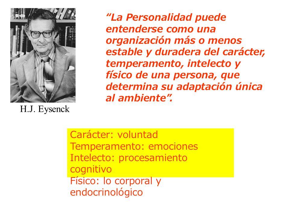 H.J. Eysenck La Personalidad puede entenderse como una organización más o menos estable y duradera del carácter, temperamento, intelecto y físico de u