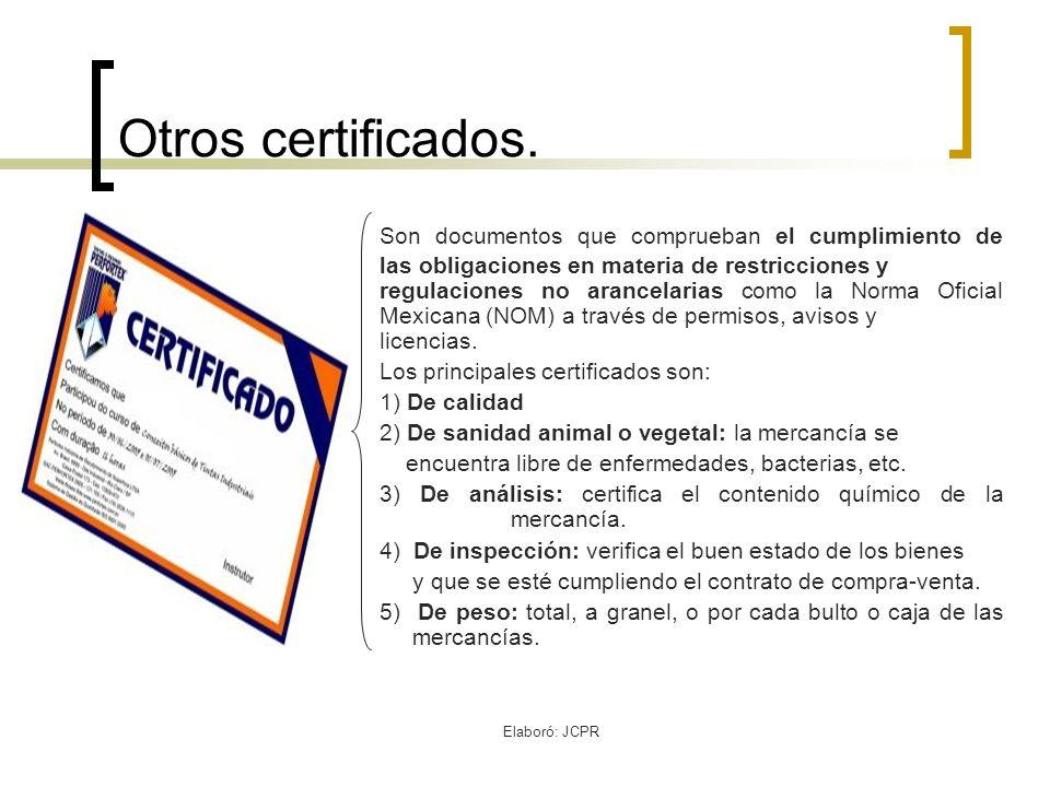 Elaboró: JCPR Otros certificados. Son documentos que comprueban el cumplimiento de las obligaciones en materia de restricciones y regulaciones no aran
